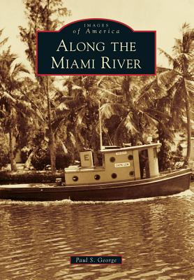 Along the Miami River By George, Paul S.