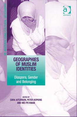 Geographies of Muslim Identities By Aitchison, Cara (EDT)/ Hopkins, Peter (EDT)/ Kwan, Mei-po (EDT)